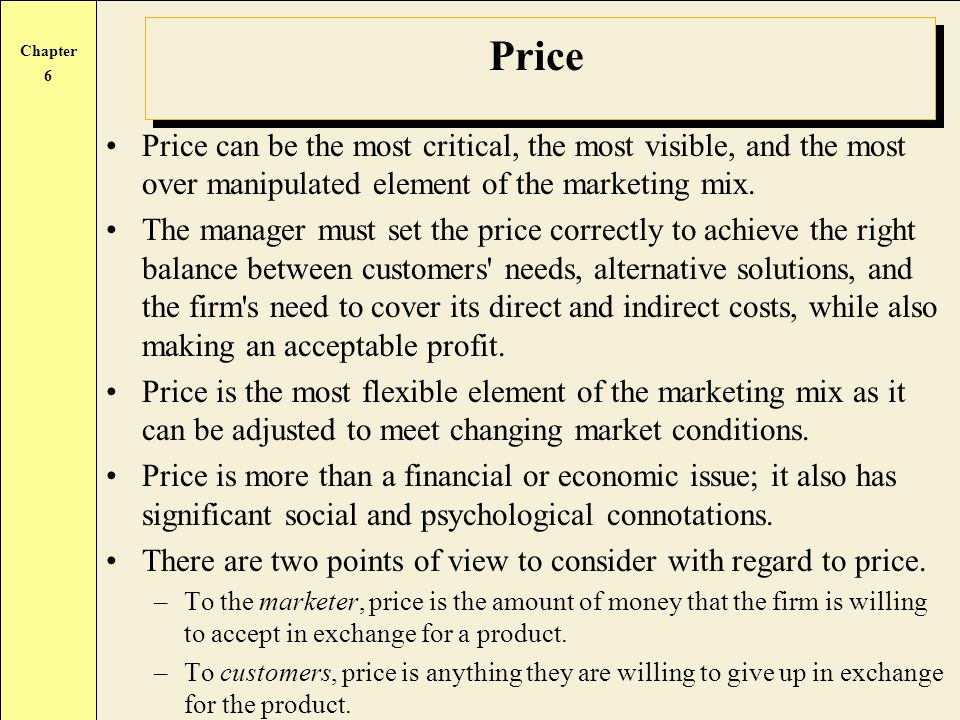 Price Price can be the most critical, the most visible, and the most over manipulated element of the marketing mix.