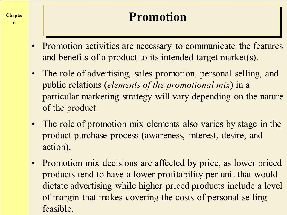 Promotion Promotion activities are necessary to communicate the features and benefits of a product to its intended target market(s).