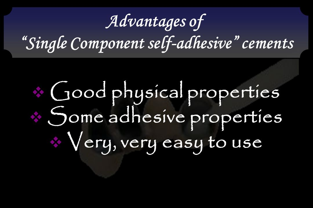 Good physical properties Some adhesive properties