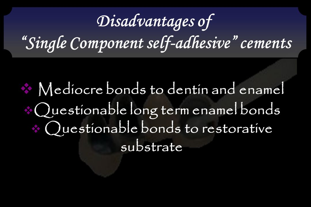 Mediocre bonds to dentin and enamel