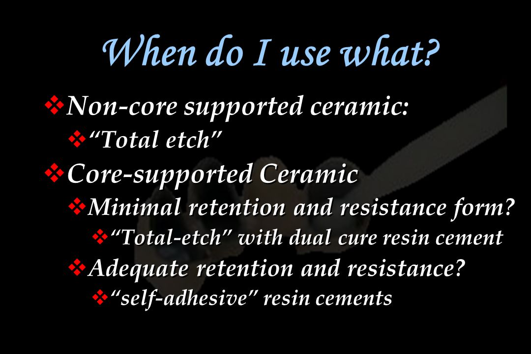 When do I use what Non-core supported ceramic: Core-supported Ceramic