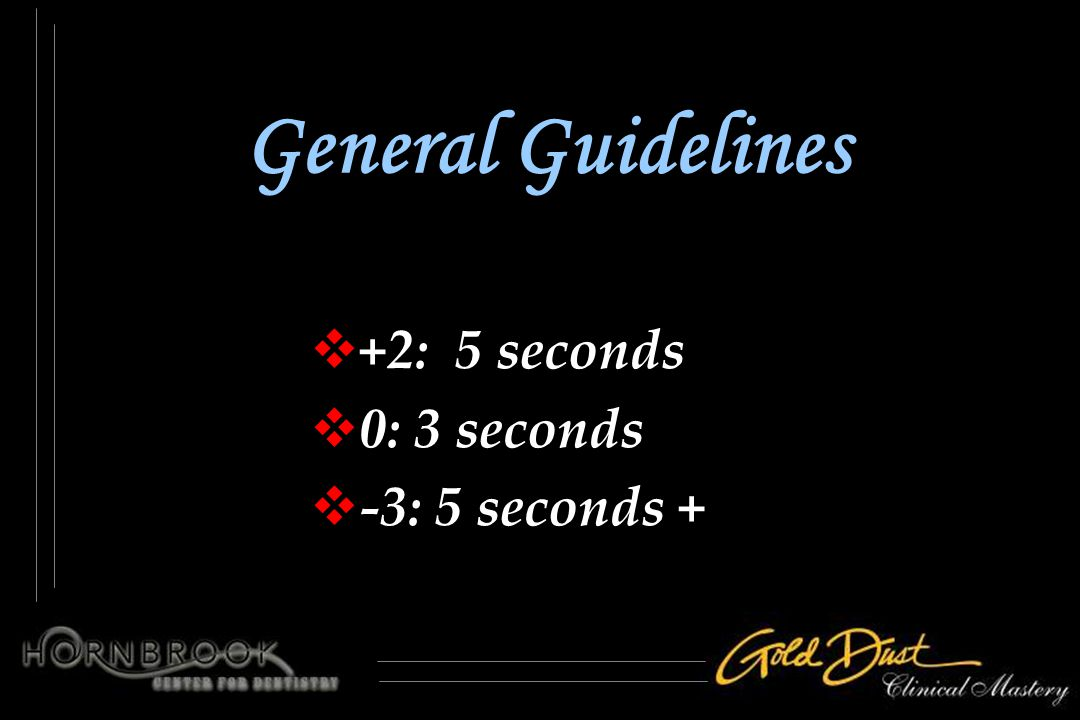 General Guidelines +2: 5 seconds 0: 3 seconds -3: 5 seconds +