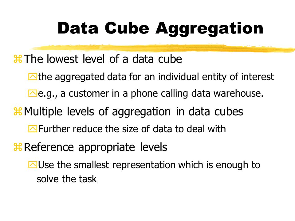 Data Cube Aggregation The lowest level of a data cube