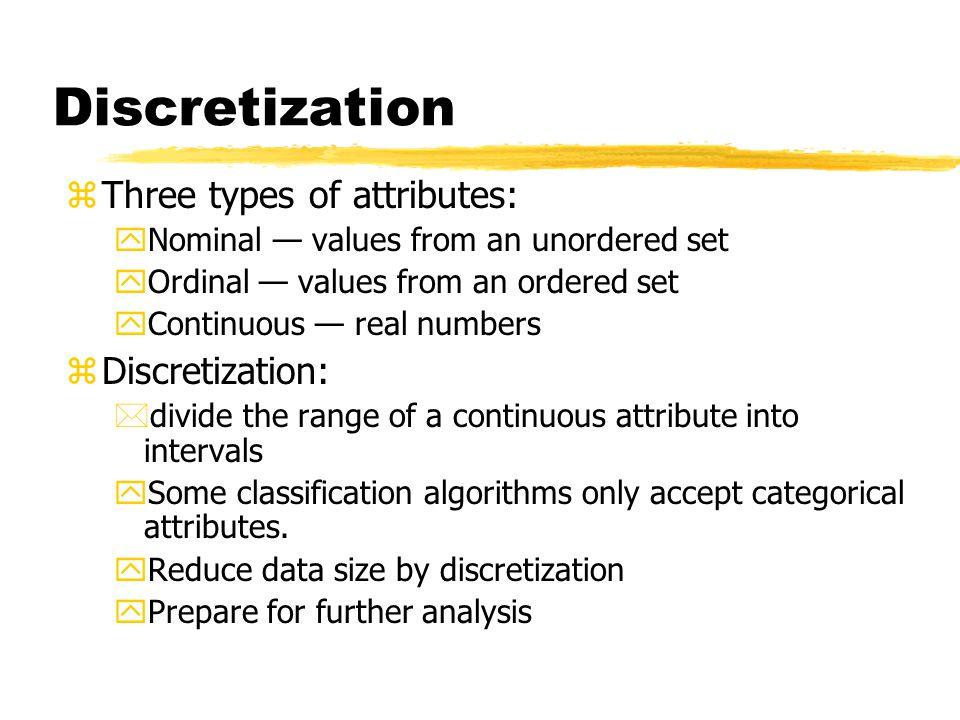 Discretization Three types of attributes: Discretization: