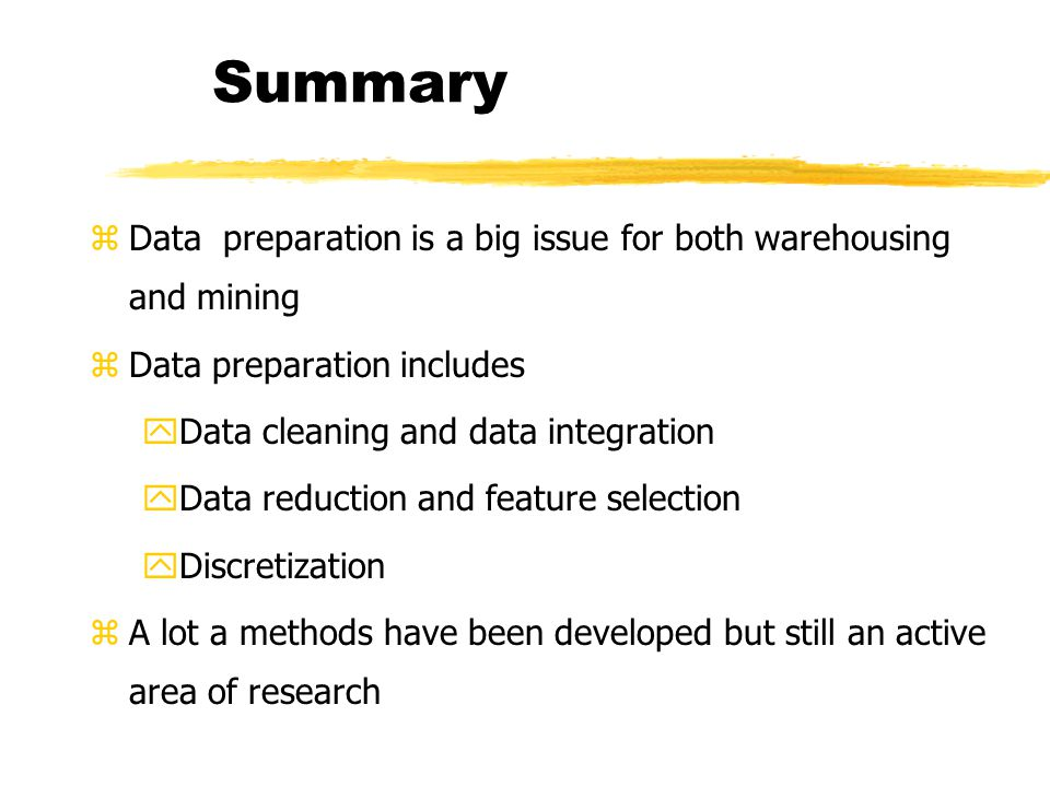 Summary Data preparation is a big issue for both warehousing and mining. Data preparation includes.