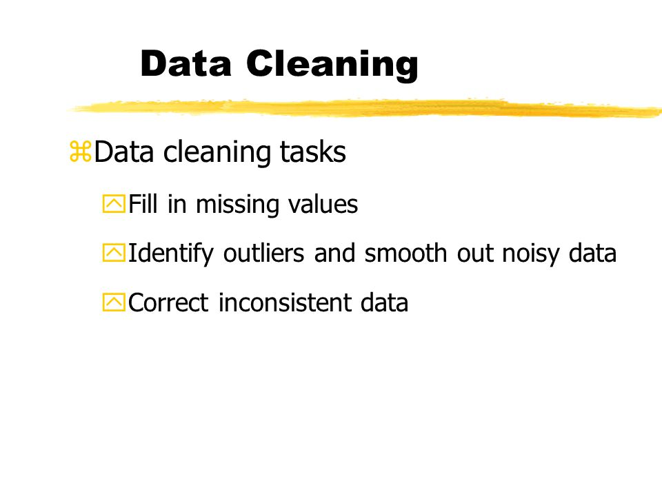 Data Cleaning Data cleaning tasks Fill in missing values