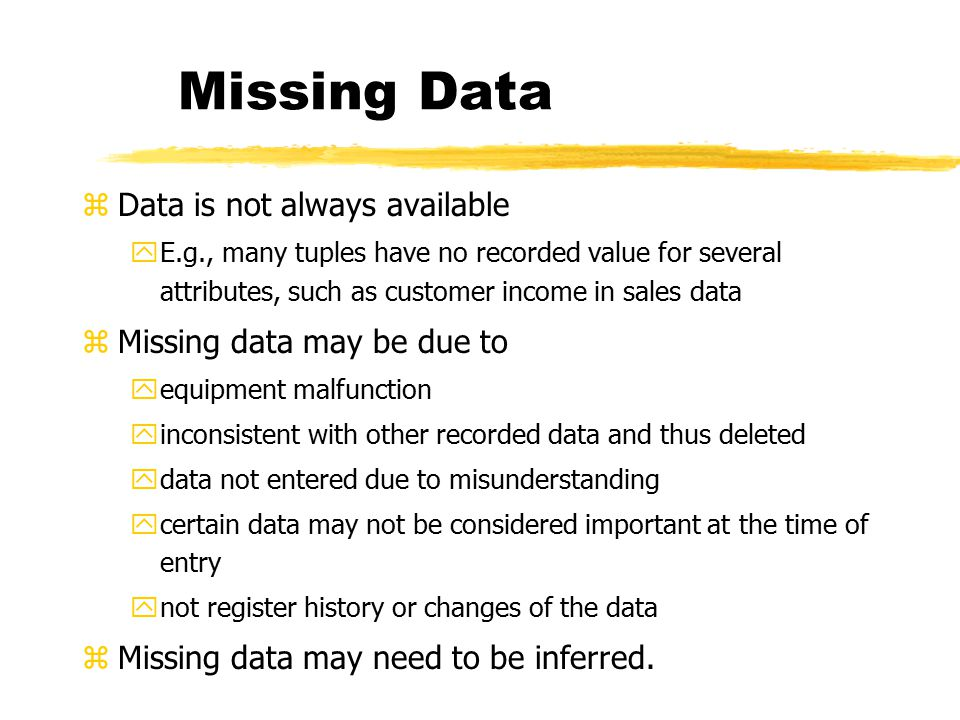 Missing Data Data is not always available Missing data may be due to