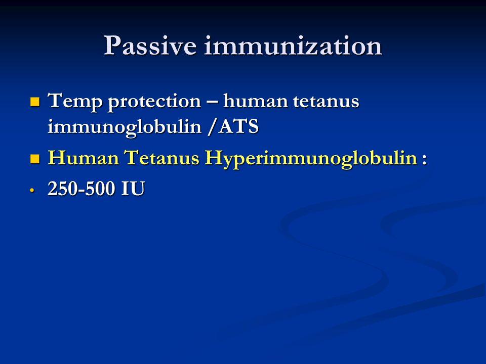 Passive immunization Temp protection – human tetanus immunoglobulin /ATS. Human Tetanus Hyperimmunoglobulin :