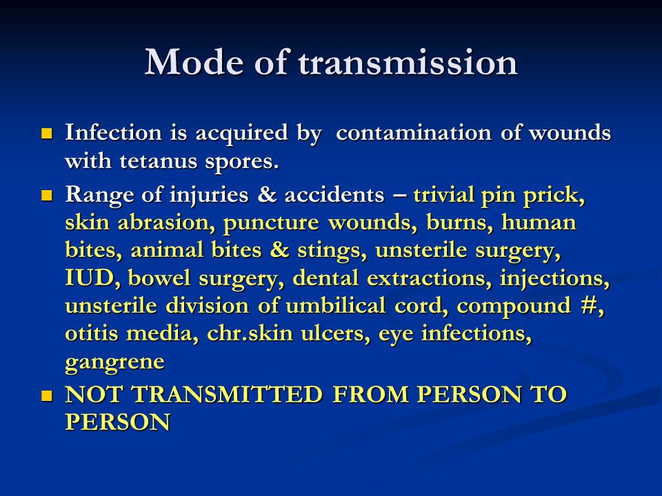 Mode of transmission Infection is acquired by contamination of wounds with tetanus spores.
