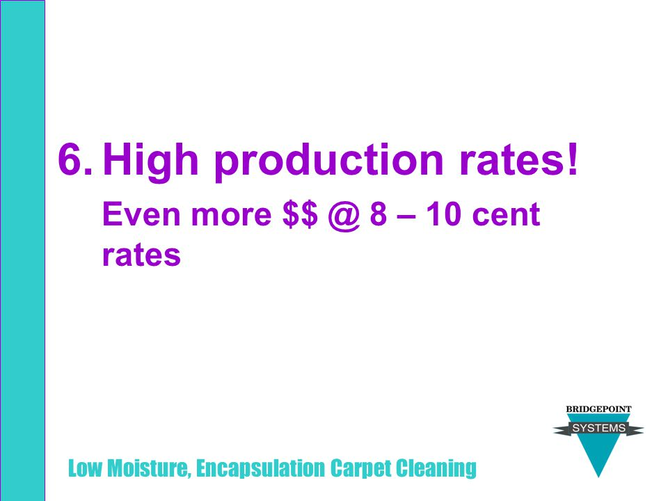 High production rates! Even more $$ @ 8 – 10 cent rates