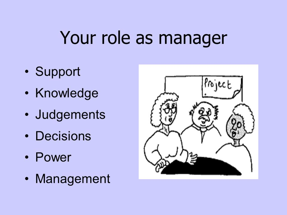 Your role as manager Support Knowledge Judgements Decisions Power