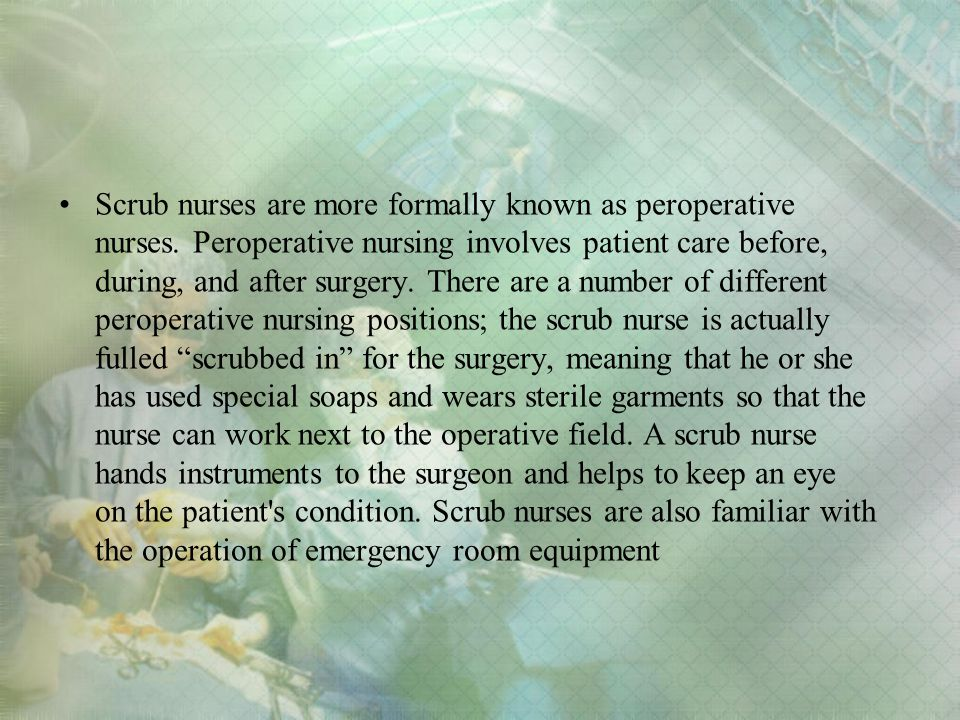 Scrub nurses are more formally known as peroperative nurses