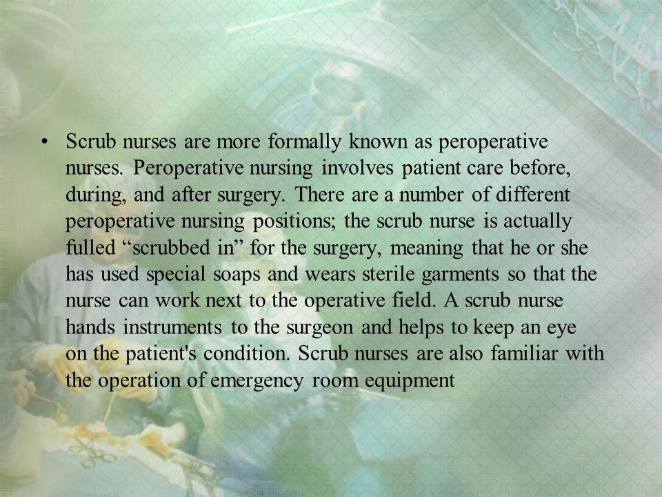 Scrub nurses are more formally known as peroperative nurses