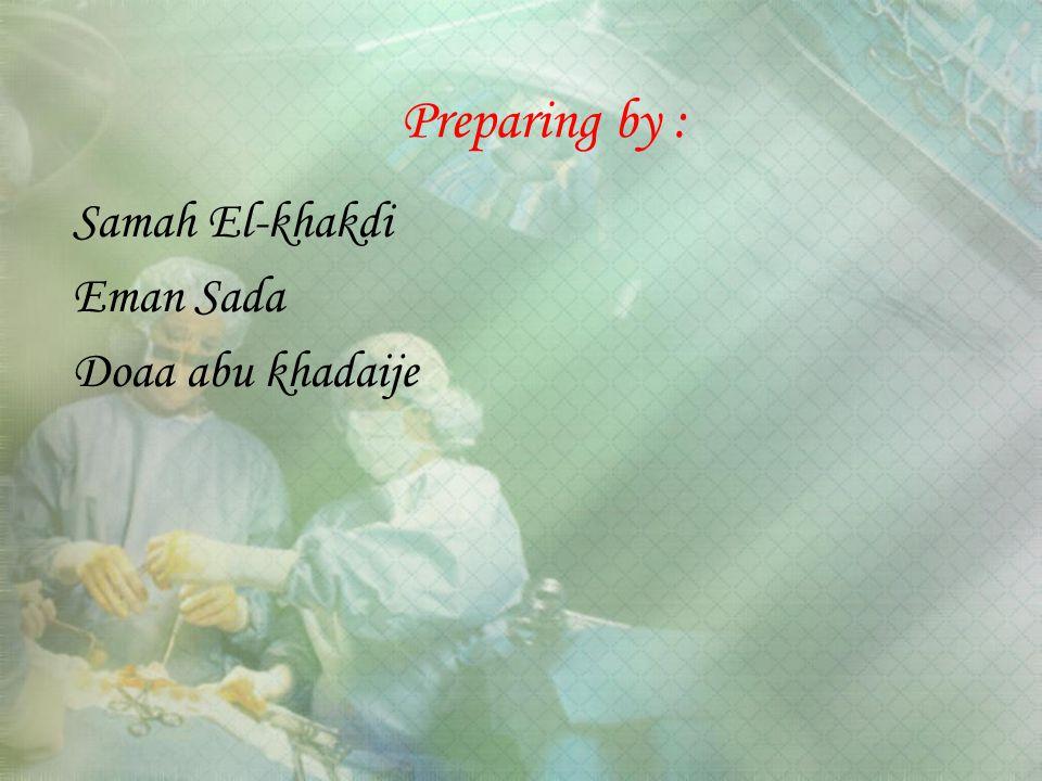 Preparing by : Samah El-khakdi Eman Sada Doaa abu khadaije
