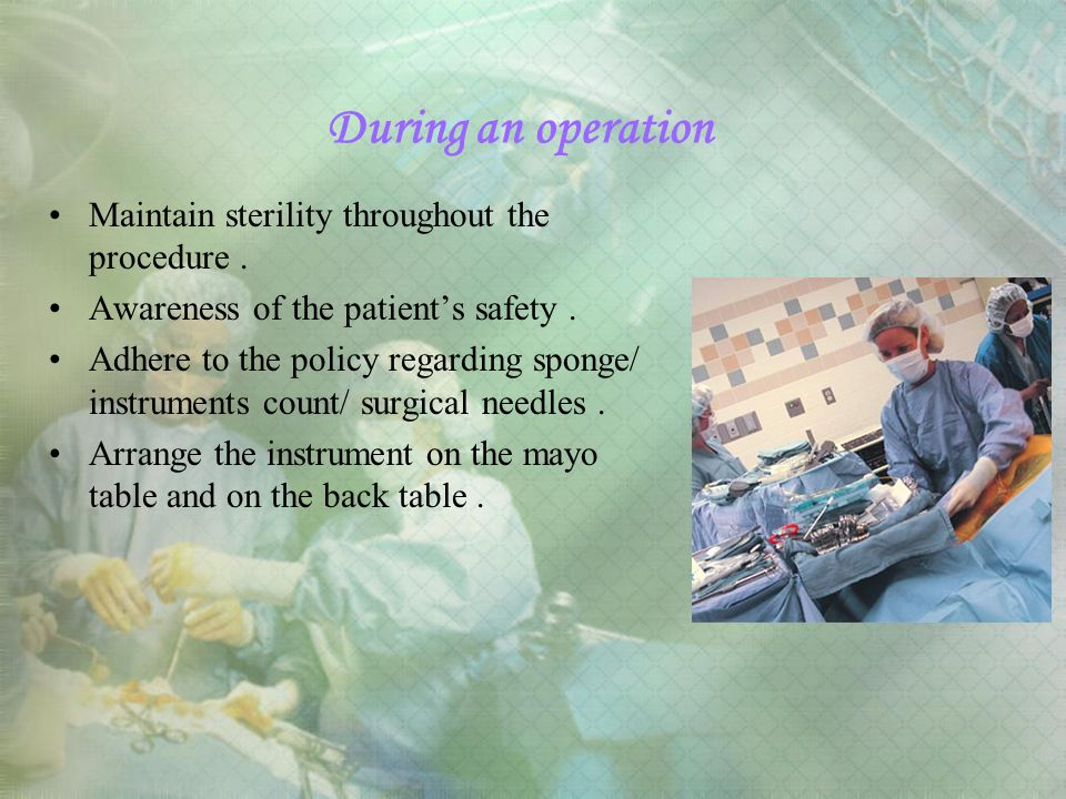 During an operation Maintain sterility throughout the procedure .