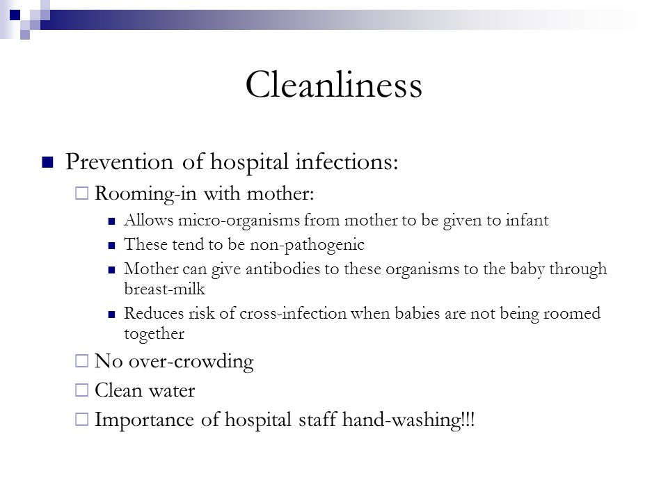 Cleanliness Prevention of hospital infections: Rooming-in with mother: