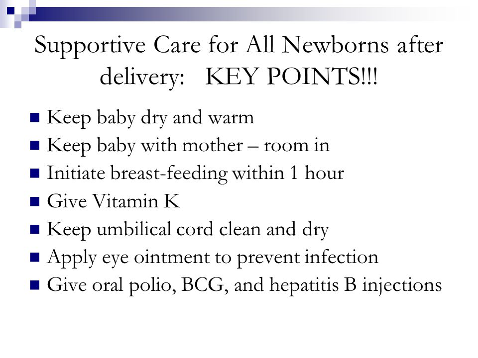 Supportive Care for All Newborns after delivery: KEY POINTS!!!