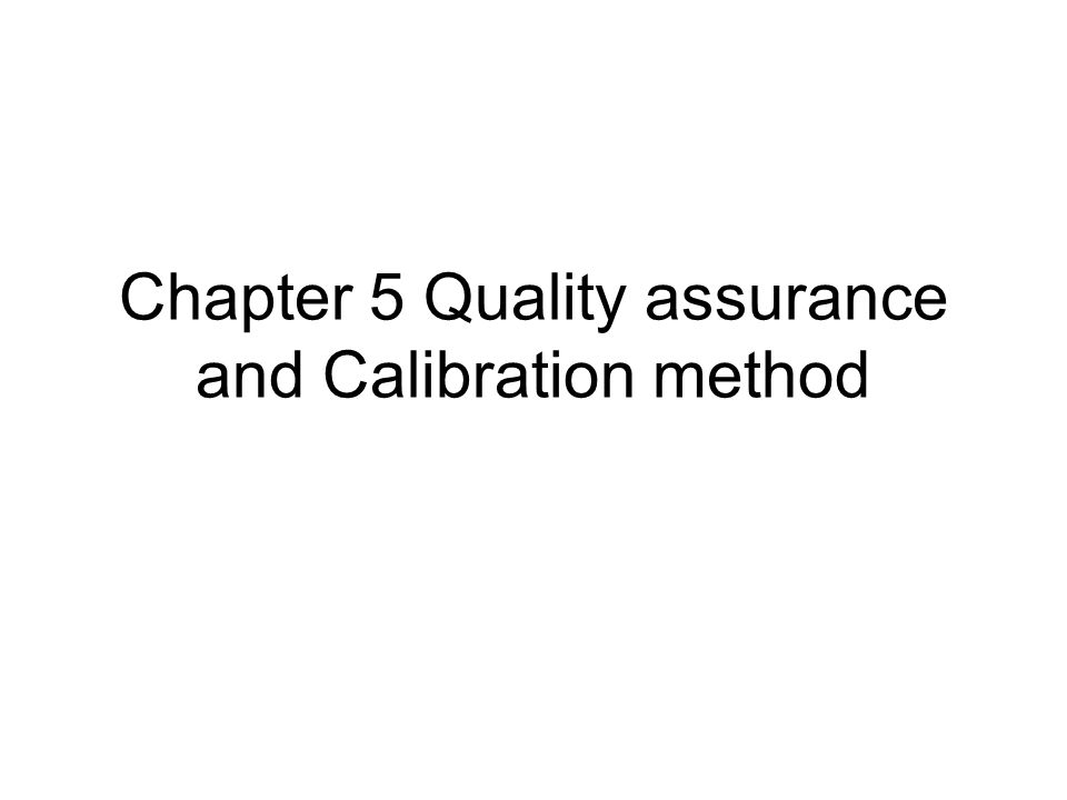 Chapter 5 Quality assurance and Calibration method