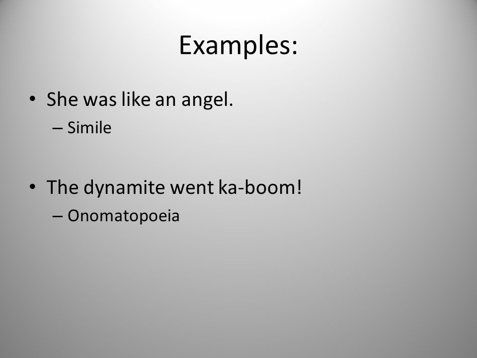 Examples: She was like an angel. The dynamite went ka-boom! Simile