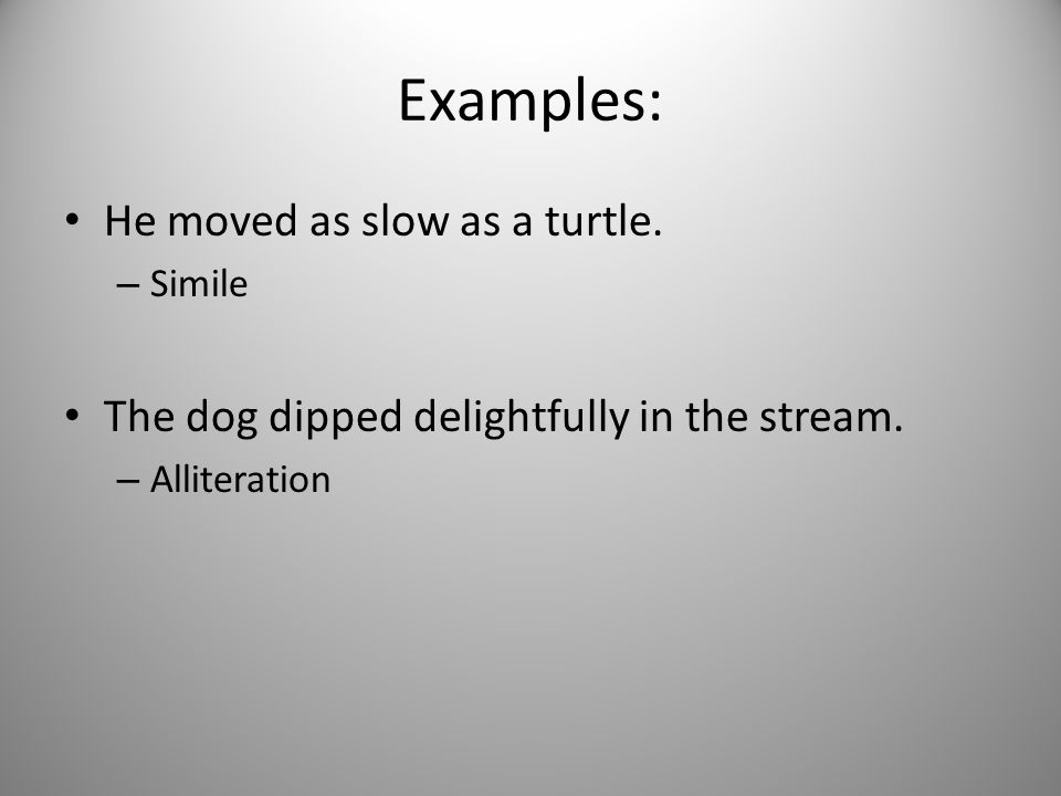 Examples: He moved as slow as a turtle.