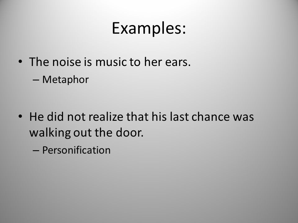 Examples: The noise is music to her ears.