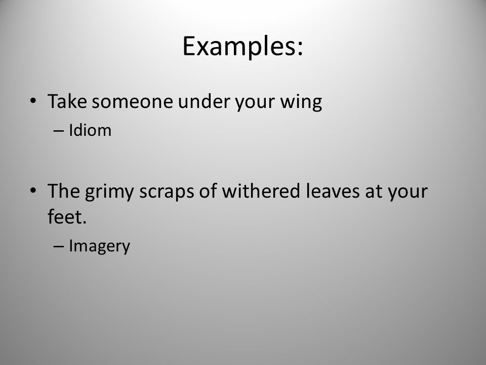 Examples: Take someone under your wing