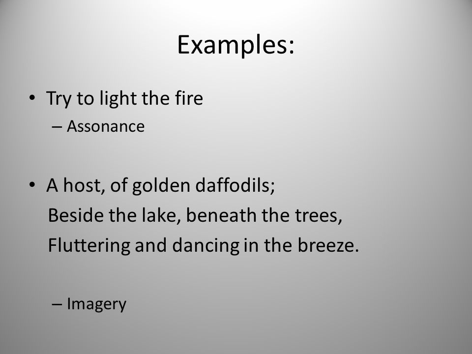 Examples: Try to light the fire A host, of golden daffodils;