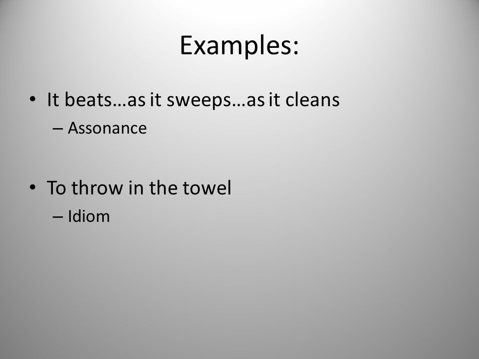 Examples: It beats…as it sweeps…as it cleans To throw in the towel