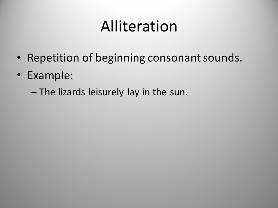 Alliteration Repetition of beginning consonant sounds. Example: