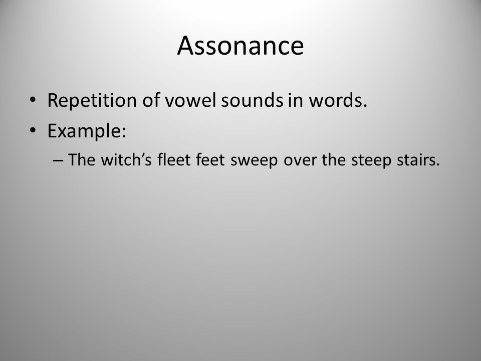 Assonance Repetition of vowel sounds in words. Example: