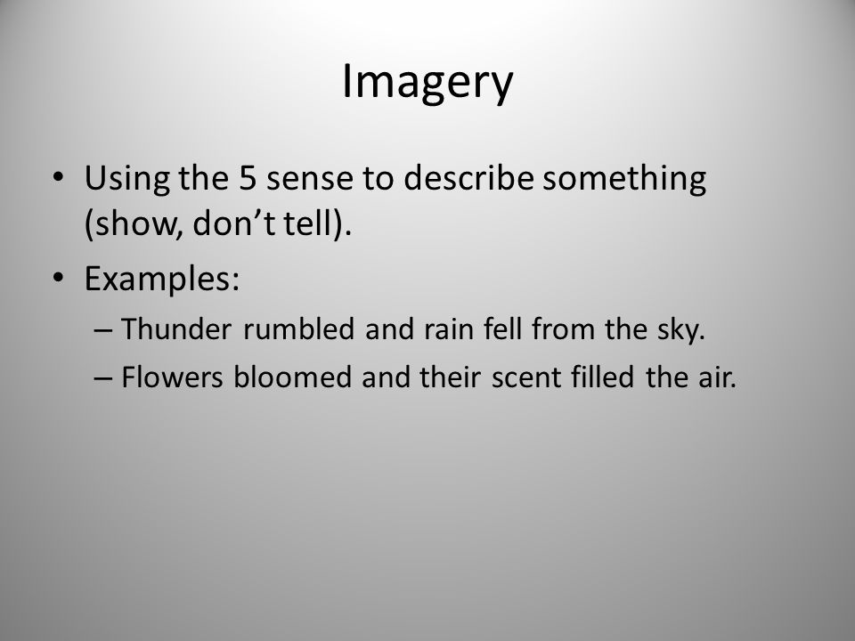 Imagery Using the 5 sense to describe something (show, don't tell).
