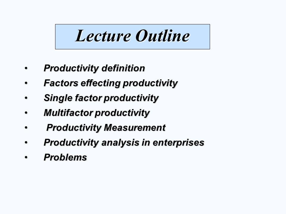 Lecture Outline Productivity definition Factors effecting productivity