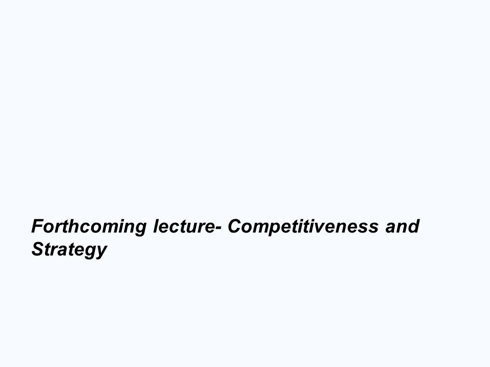 Forthcoming lecture- Competitiveness and Strategy