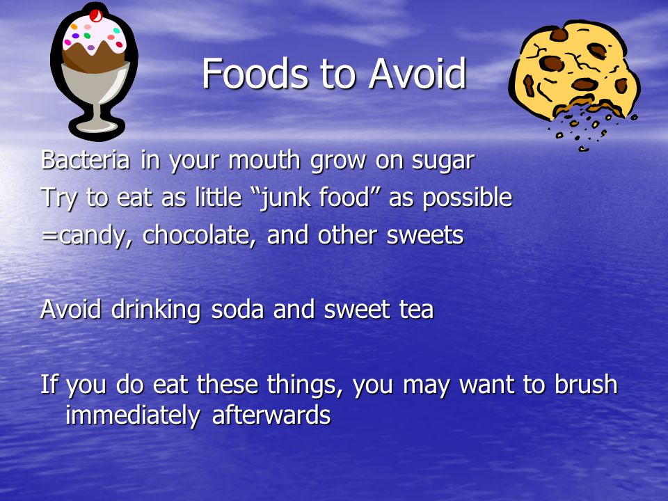 Foods to Avoid Bacteria in your mouth grow on sugar