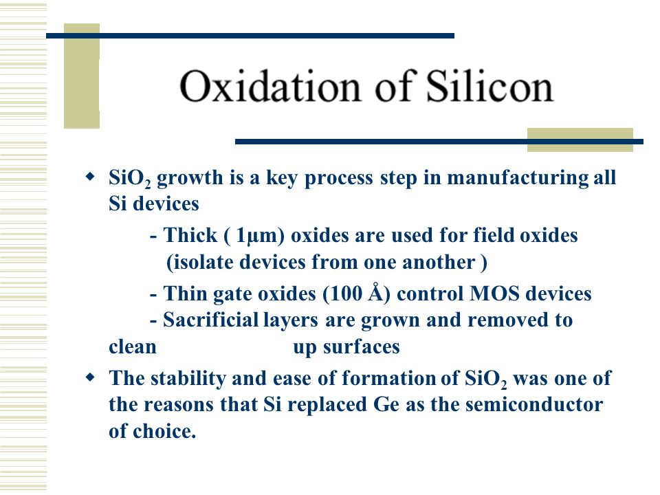SiO2 growth is a key process step in manufacturing all Si devices