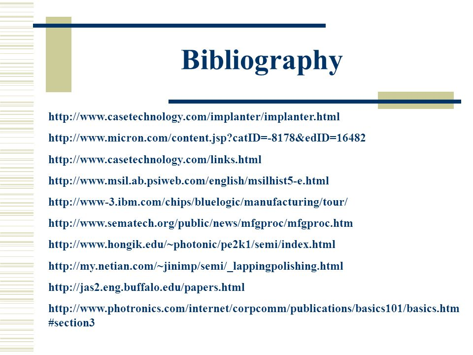 Bibliography http://www.casetechnology.com/implanter/implanter.html