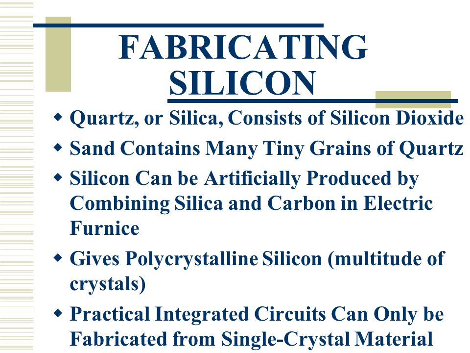 FABRICATING SILICON Quartz, or Silica, Consists of Silicon Dioxide