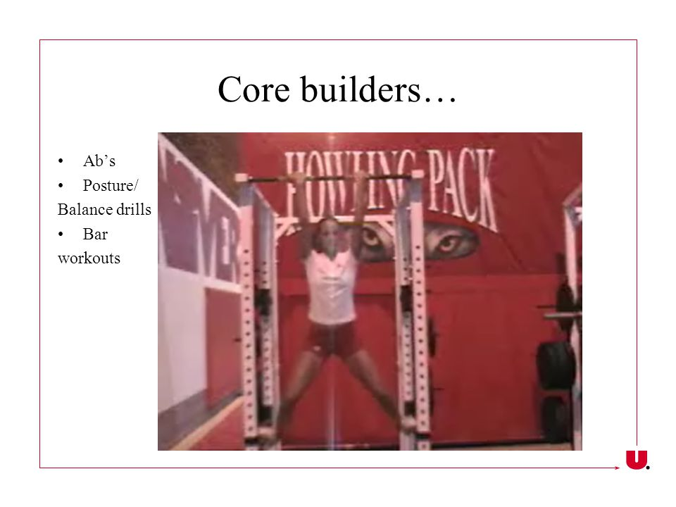 Core builders… Ab's Posture/ Balance drills Bar workouts