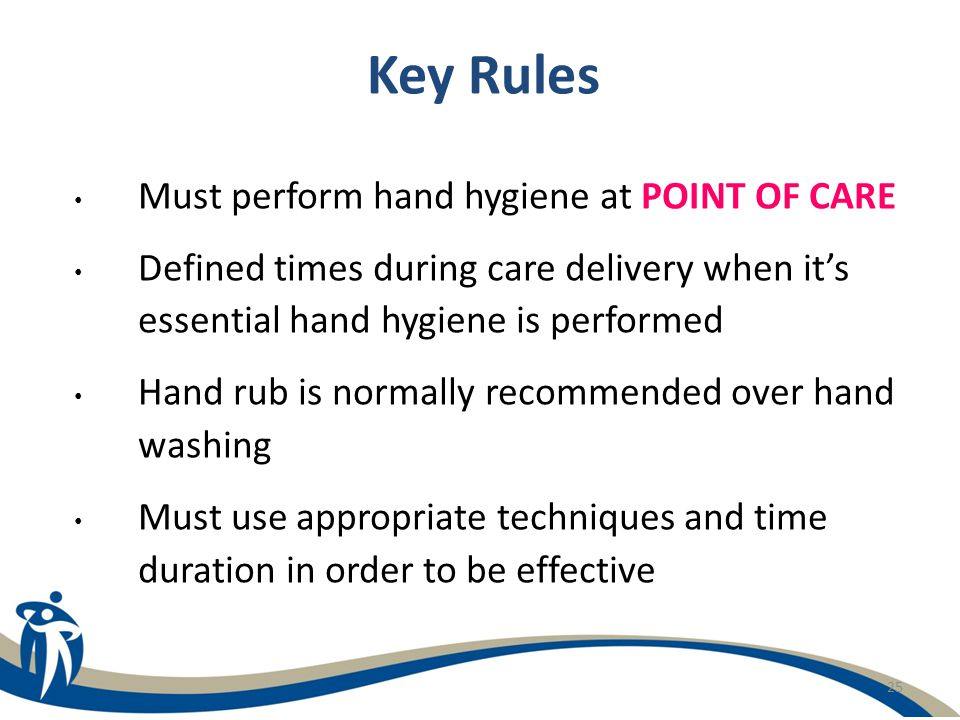 Key Rules Must perform hand hygiene at POINT OF CARE