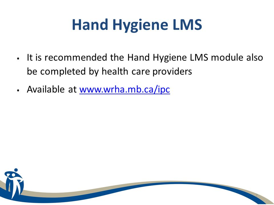Hand Hygiene LMS It is recommended the Hand Hygiene LMS module also be completed by health care providers.