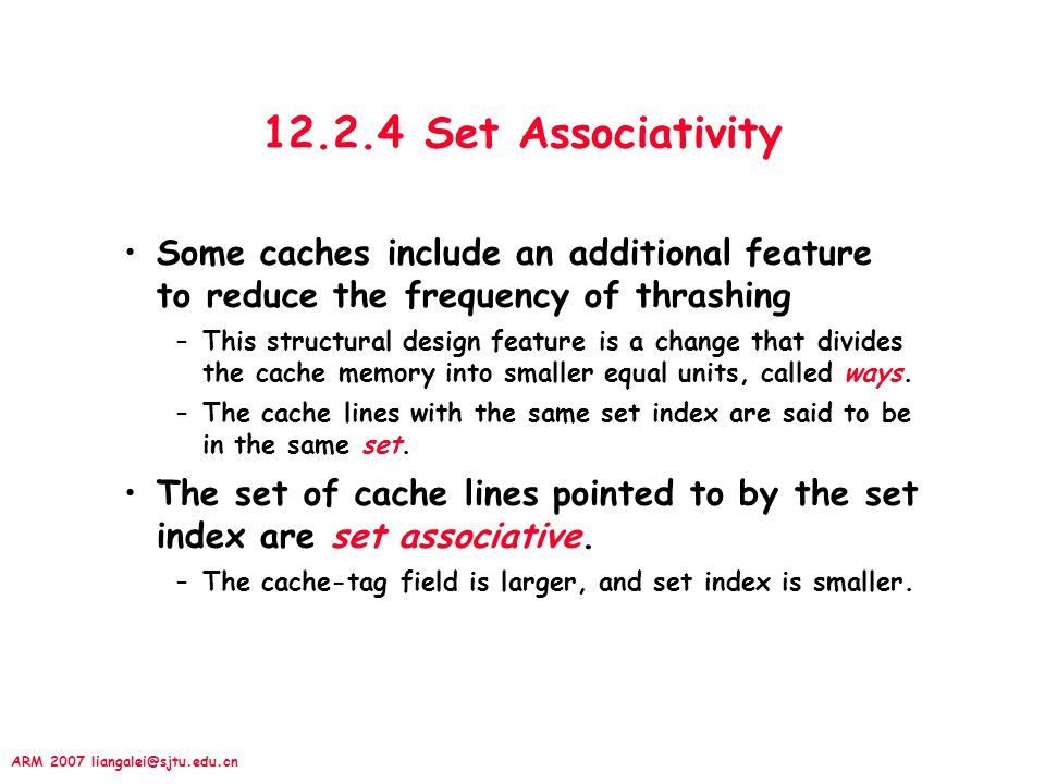 12.2.4 Set Associativity Some caches include an additional feature to reduce the frequency of thrashing.