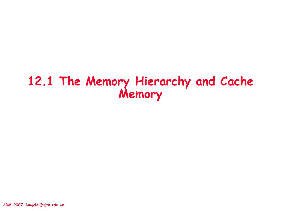 12.1 The Memory Hierarchy and Cache Memory