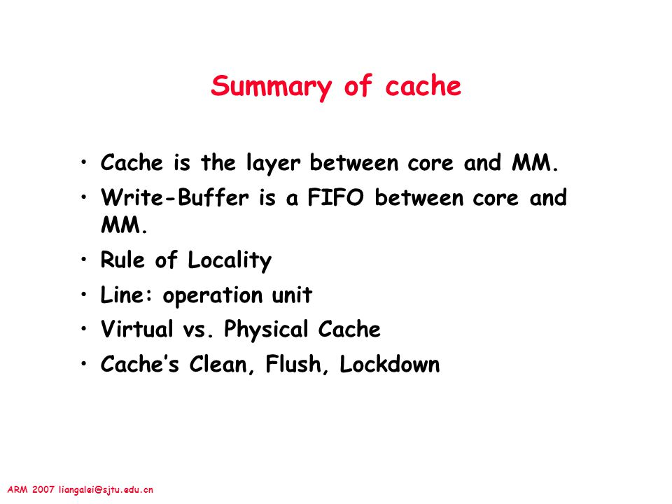 Summary of cache Cache is the layer between core and MM.