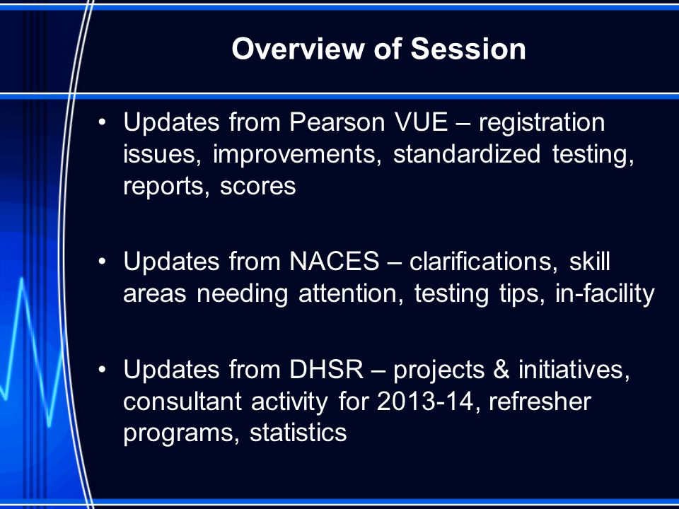 Overview of Session Updates from Pearson VUE – registration issues, improvements, standardized testing, reports, scores.