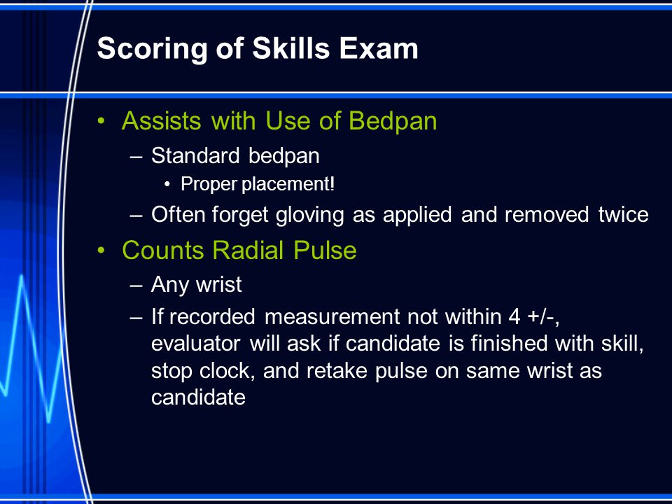 Scoring of Skills Exam Assists with Use of Bedpan Counts Radial Pulse