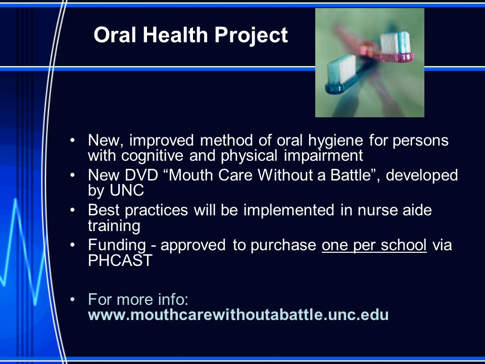 Oral Health Project New, improved method of oral hygiene for persons with cognitive and physical impairment.