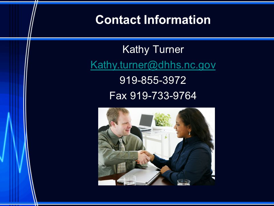 Contact Information Kathy Turner Kathy.turner@dhhs.nc.gov 919-855-3972 Fax 919-733-9764