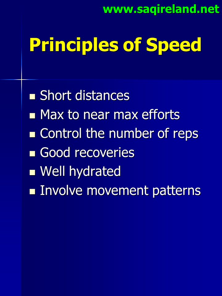 Principles of Speed Short distances Max to near max efforts
