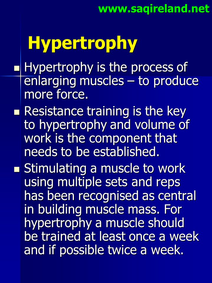 www.saqireland.net Hypertrophy. Hypertrophy is the process of enlarging muscles – to produce more force.