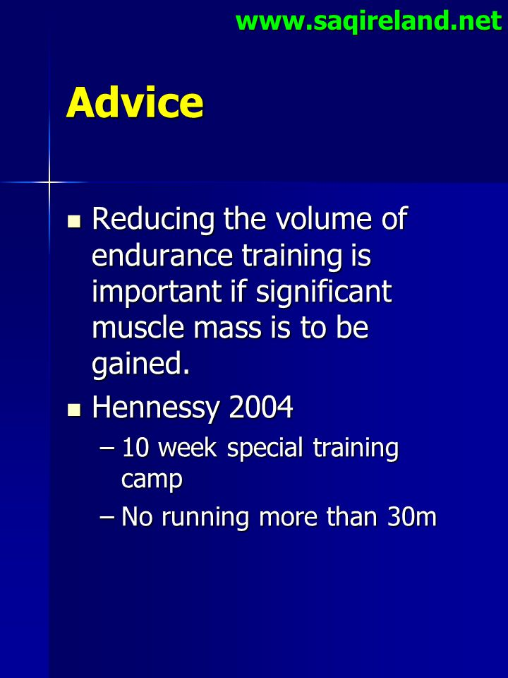 www.saqireland.net Advice. Reducing the volume of endurance training is important if significant muscle mass is to be gained.